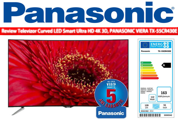 Review Televizor curbat LED Smart Ultra HD 3D, 140 cm, PANASONIC TX-55CR430E