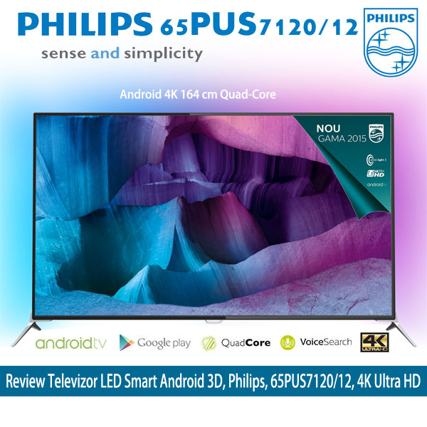 Review Televizor LED Smart Android 3D, Philips, 65PUS7120/12, 4K Ultra HD