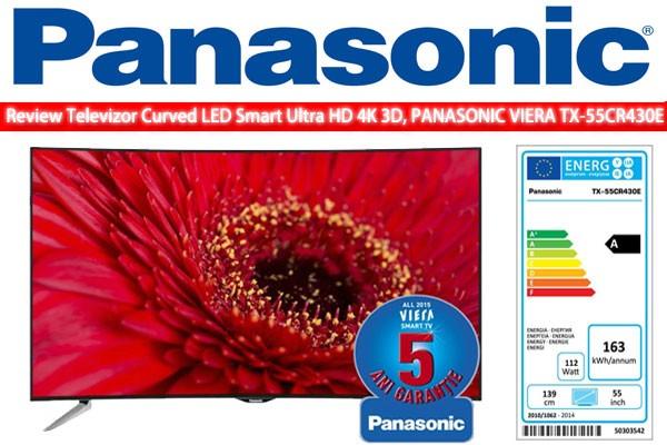 Review Televizor curbat LED Smart Ultra HD 3D, 140 cm, PANASONIC TX-55CR430E