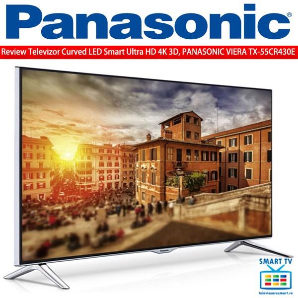 Preturi Pareri si Review Televizor cu ecran curbat LED Smart Ultra HD 4K 3D 140 cm PANASONIC VIERA TX-55CR430E