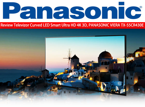 Televizor LED Curbat Smart 3D Panasonic, TX-55CR430E, 4K Ultra HD in oferta la eMAG si Altex