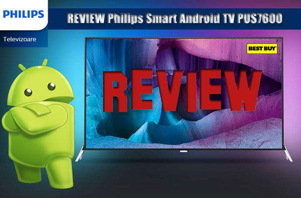 Review Televizor LED Smart Android 3D Philips 121 cm 48PUS7600/12 si 55PUS7600/12 4K Ultra HD